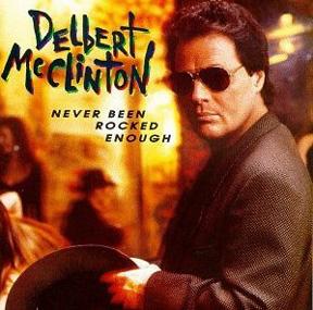 Delbert Mcclinton Never Been Rocked Enough 1992